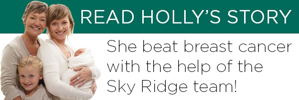 Read Holly's Story: She beat breast cancer with the help of the Sky Ridge Team!